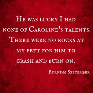 He was lucky I had none of Caroline's talents.There were no rocks atmy feet for him to crash and burn on.