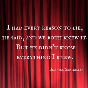 I had every reason to lie, he said, and we both knew it. But he didn't knoweverything I knew.