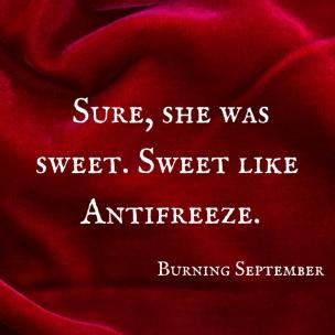 Sure, she was sweet.Sweet like Antifreeze.