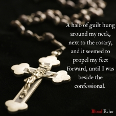 a-halo-of-guilt-hung-around-my-neck-next-to-the-rosary-and-it-seemed-to-propel-my-feet-forward-until-i-was-beside-the-confessional