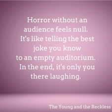 horror-without-an-audience-feels-null-its-like-telling-the-best-joke-you-knowto-an-empty-auditorium-in-the-end-its-only-you-there-laughing
