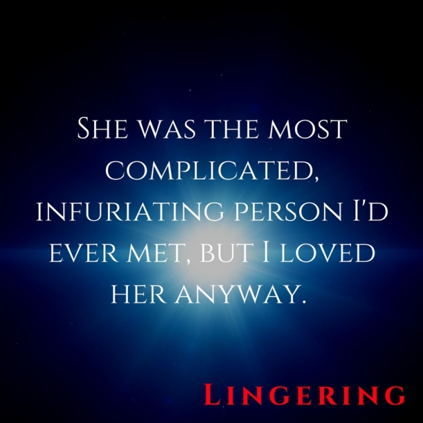 She was the most complicated, infuriating person I'd ever met, but I loved her anyway.